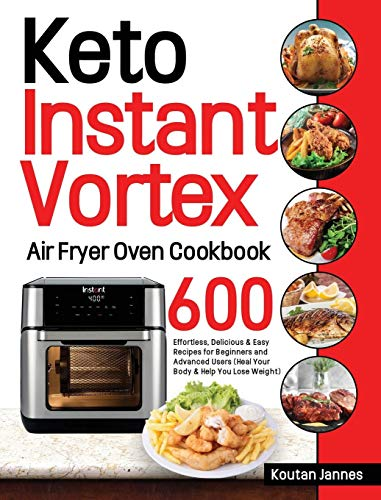 Keto Instant Vortex Air Fryer Oven Cookbook: 600 Effortless, Delicious & Easy Recipes for Beginners...